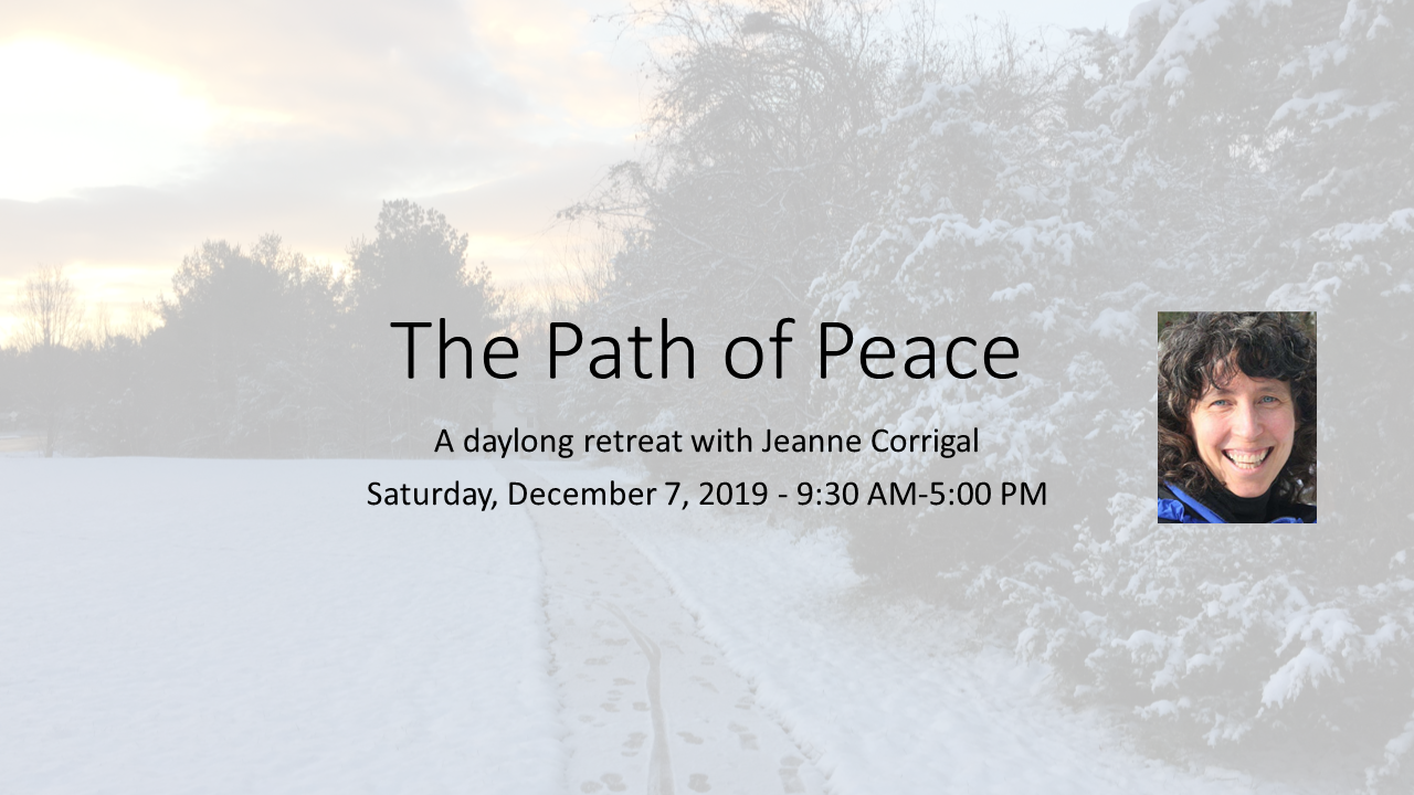 The Path of Peace - a daylong retreat with Jeanne Corrigal - Sat Dec 7 2019